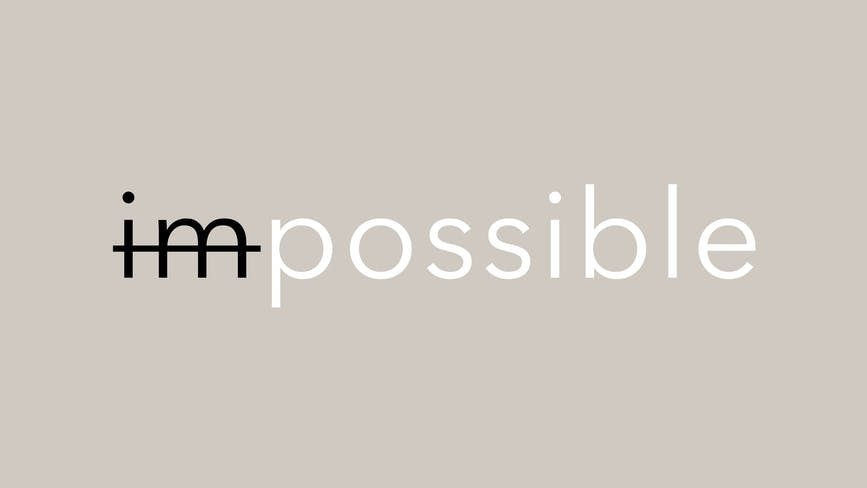 picture of the word impossible with i m crossed out, so the word looks like possible.